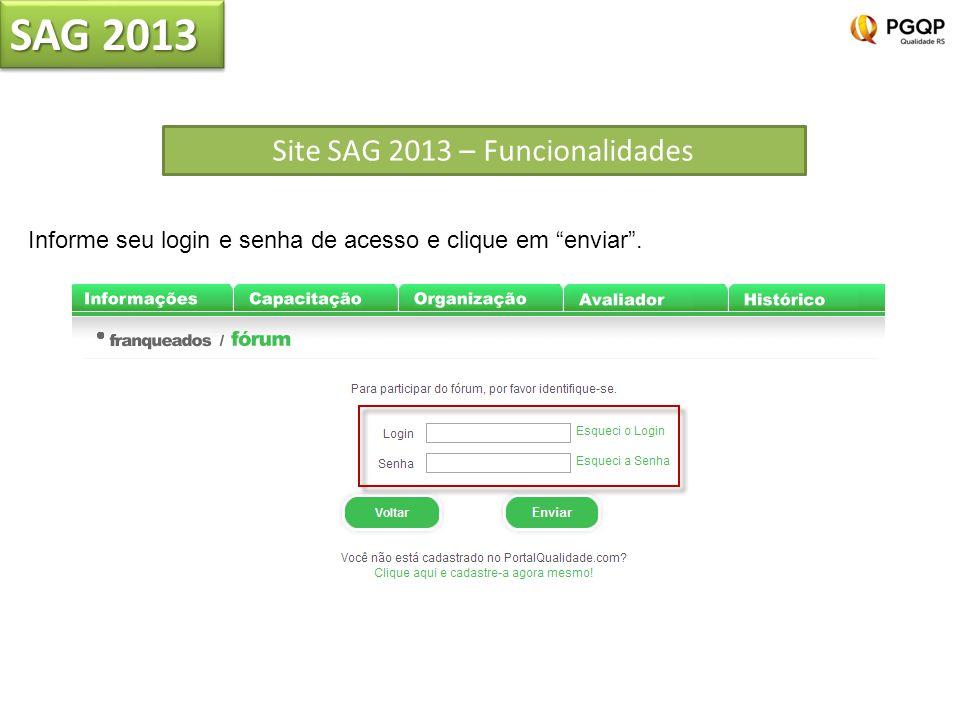 SAG 2013 Site SAG 2013 – Funcionalidades Informe seu login e senha de acesso e clique em enviar.