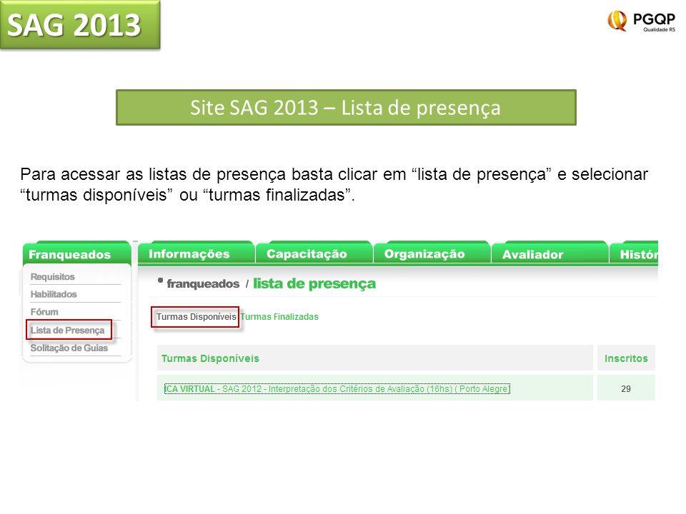 Para acessar as listas de presença basta clicar em lista de presença e selecionar turmas disponíveis ou turmas finalizadas. Site SAG 2013 – Lista de p