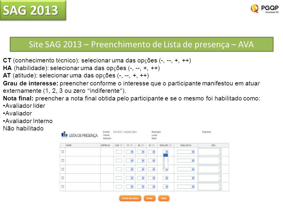 Site SAG 2013 – Preenchimento de Lista de presença – AVA SAG 2013 CT (conhecimento t é cnico): selecionar uma das op ç ões (-, --, +, ++) HA (habilidade): selecionar uma das op ç ões (-, --, +, ++) AT (atitude): selecionar uma das op ç ões (-, --, +, ++) Grau de interesse: preencher conforme o interesse que o participante manifestou em atuar externamente (1, 2, 3 ou zero indiferente ).