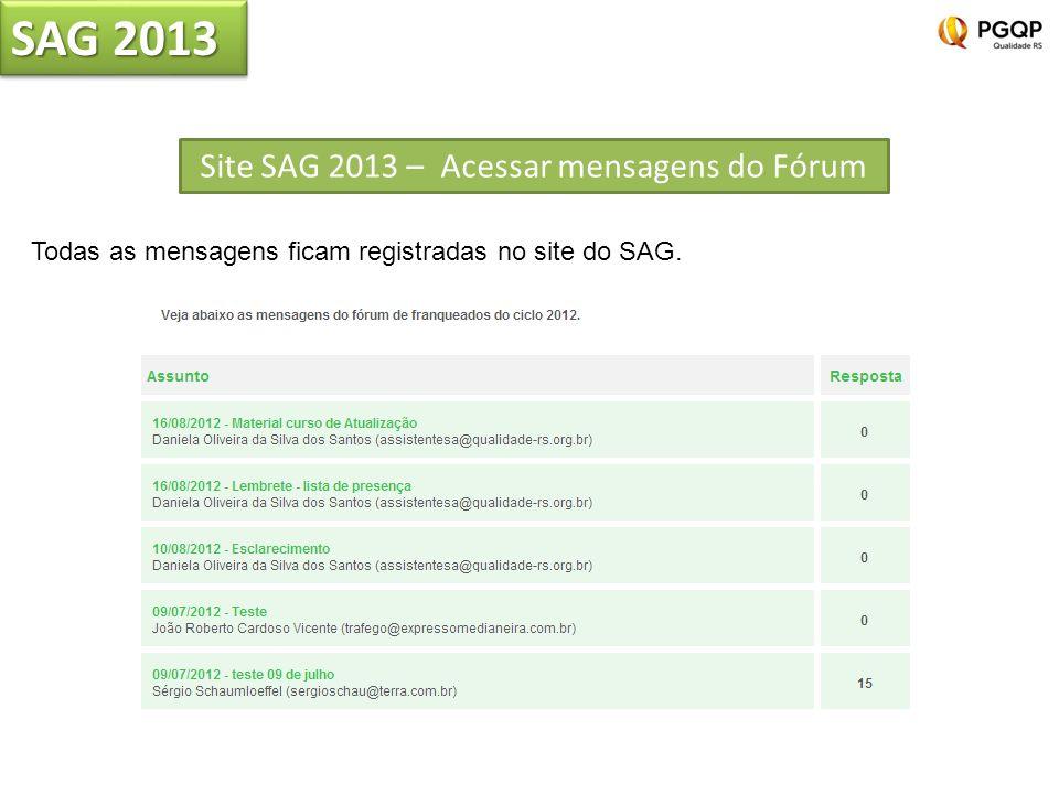 Site SAG 2013 – Acessar mensagens do Fórum Todas as mensagens ficam registradas no site do SAG.