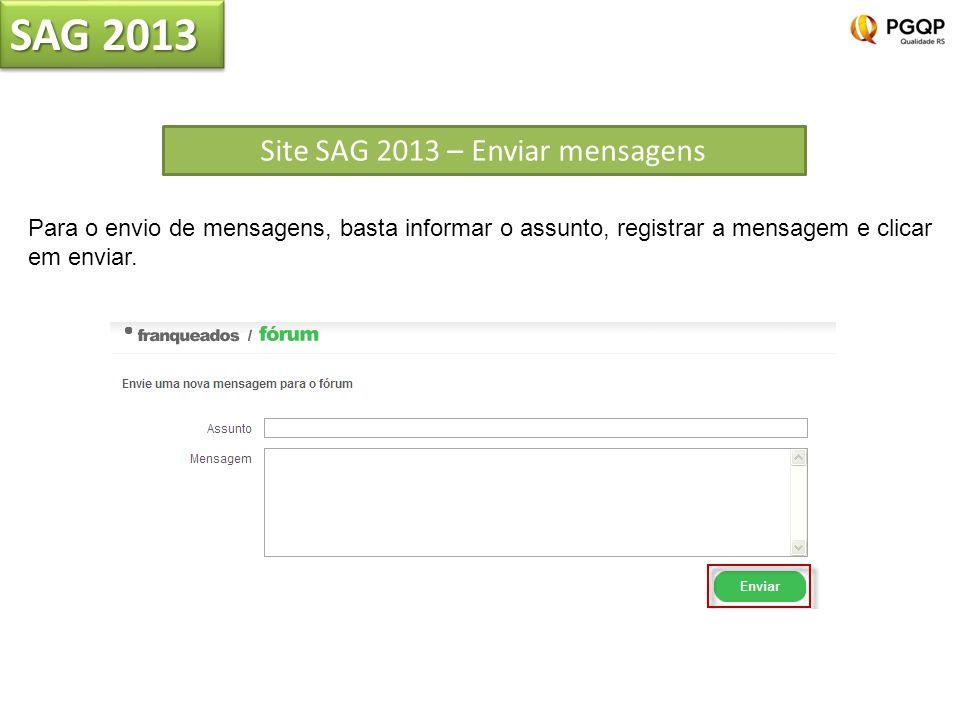 SAG 2013 Site SAG 2013 – Enviar mensagens Para o envio de mensagens, basta informar o assunto, registrar a mensagem e clicar em enviar.