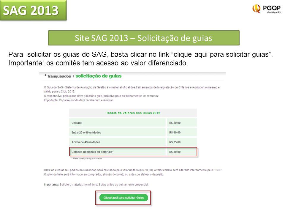 Site SAG 2013 – Solicitação de guias SAG 2013 Para solicitar os guias do SAG, basta clicar no link clique aqui para solicitar guias. Importante: os co