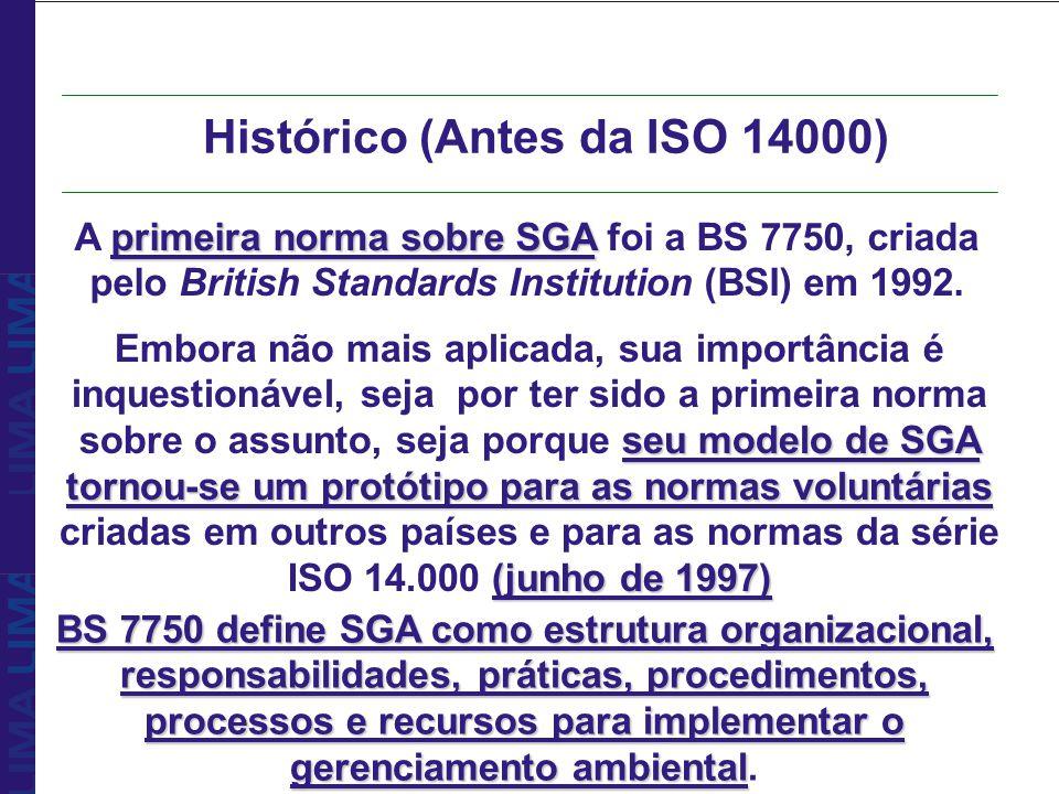 primeira norma sobre SGA A primeira norma sobre SGA foi a BS 7750, criada pelo British Standards Institution (BSI) em 1992. seu modelo de SGA tornou-s