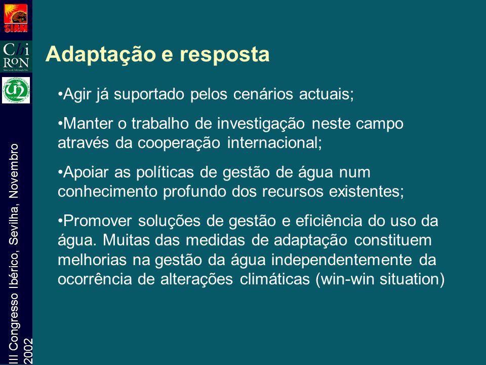 III Congresso Ibérico, Sevilha, Novembro 2002 Adaptação e resposta Agir já suportado pelos cenários actuais; Manter o trabalho de investigação neste c