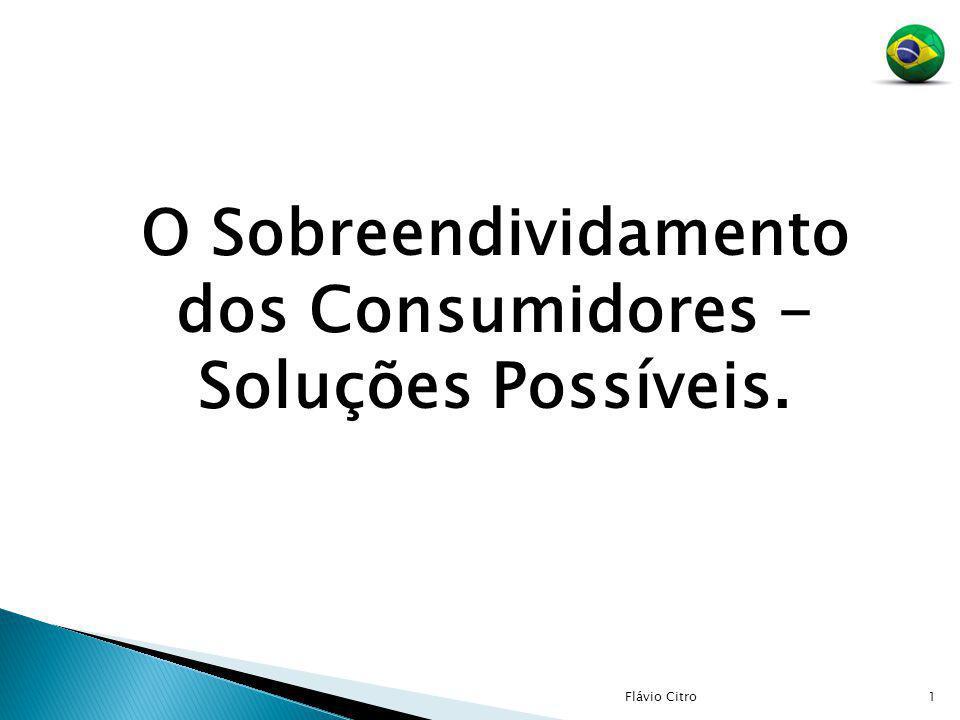 1 O Sobreendividamento dos Consumidores - Soluções Possíveis. Flávio Citro