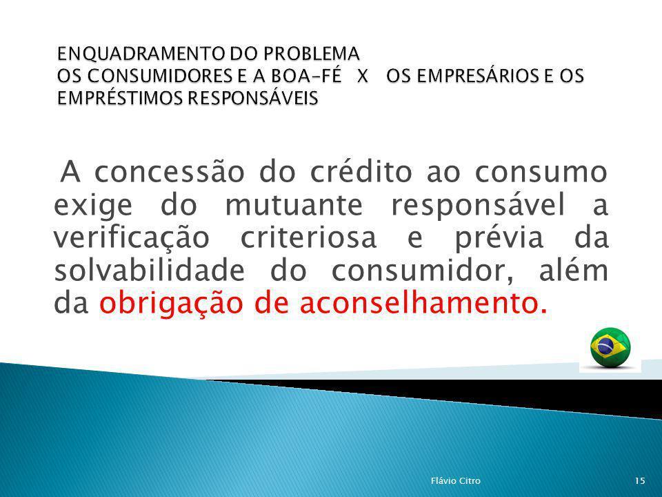 A concessão do crédito ao consumo exige do mutuante responsável a verificação criteriosa e prévia da solvabilidade do consumidor, além da obrigação de