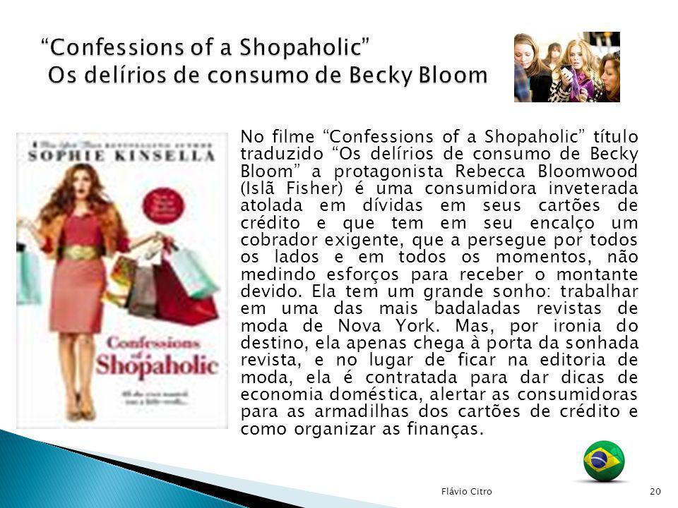 No filme Confessions of a Shopaholic título traduzido Os delírios de consumo de Becky Bloom a protagonista Rebecca Bloomwood (Islã Fisher) é uma consu