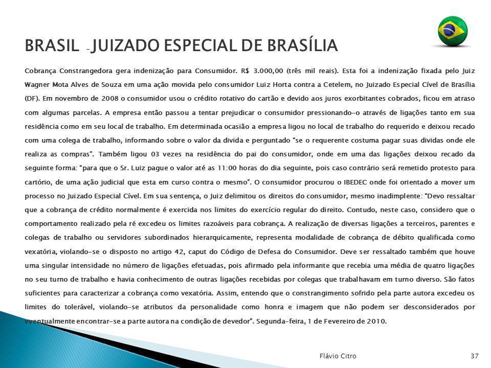 BRASIL - JUIZADO ESPECIAL DE BRASÍLIA Cobrança Constrangedora gera indenização para Consumidor. R$ 3.000,00 (três mil reais). Esta foi a indenização f