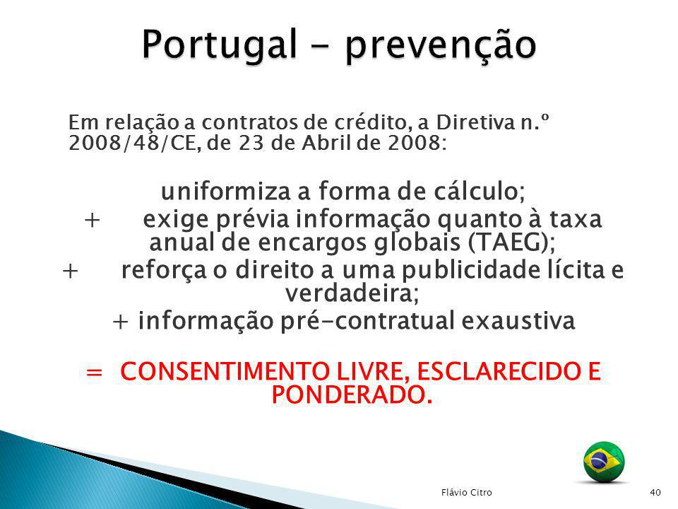 Em relação a contratos de crédito, a Diretiva n.º 2008/48/CE, de 23 de Abril de 2008: uniformiza a forma de cálculo; +exige prévia informação quanto à