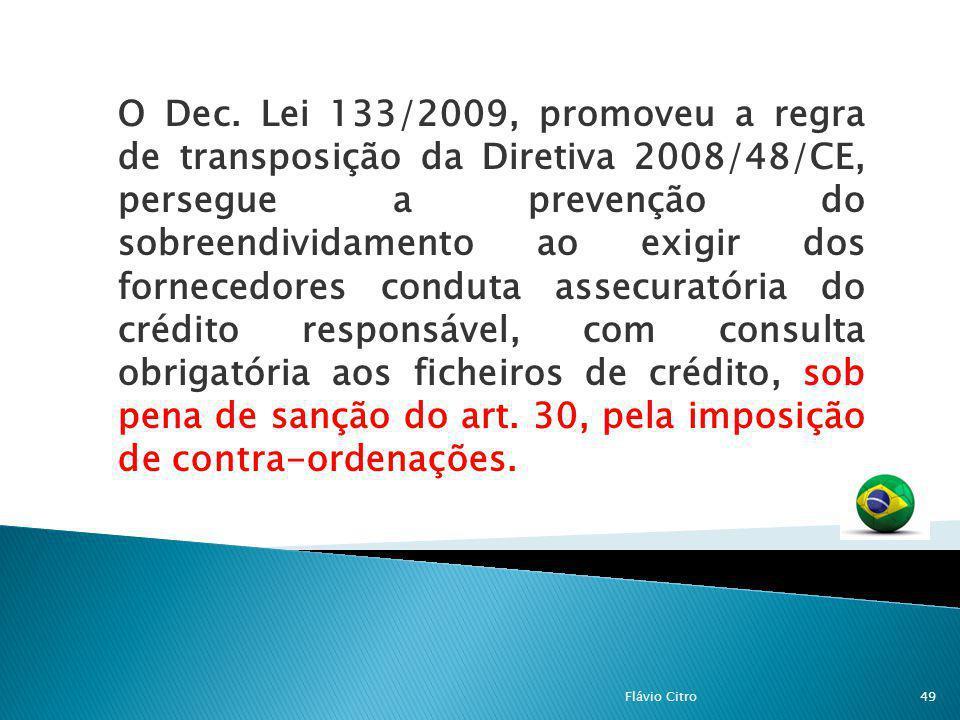 O Dec. Lei 133/2009, promoveu a regra de transposição da Diretiva 2008/48/CE, persegue a prevenção do sobreendividamento ao exigir dos fornecedores co