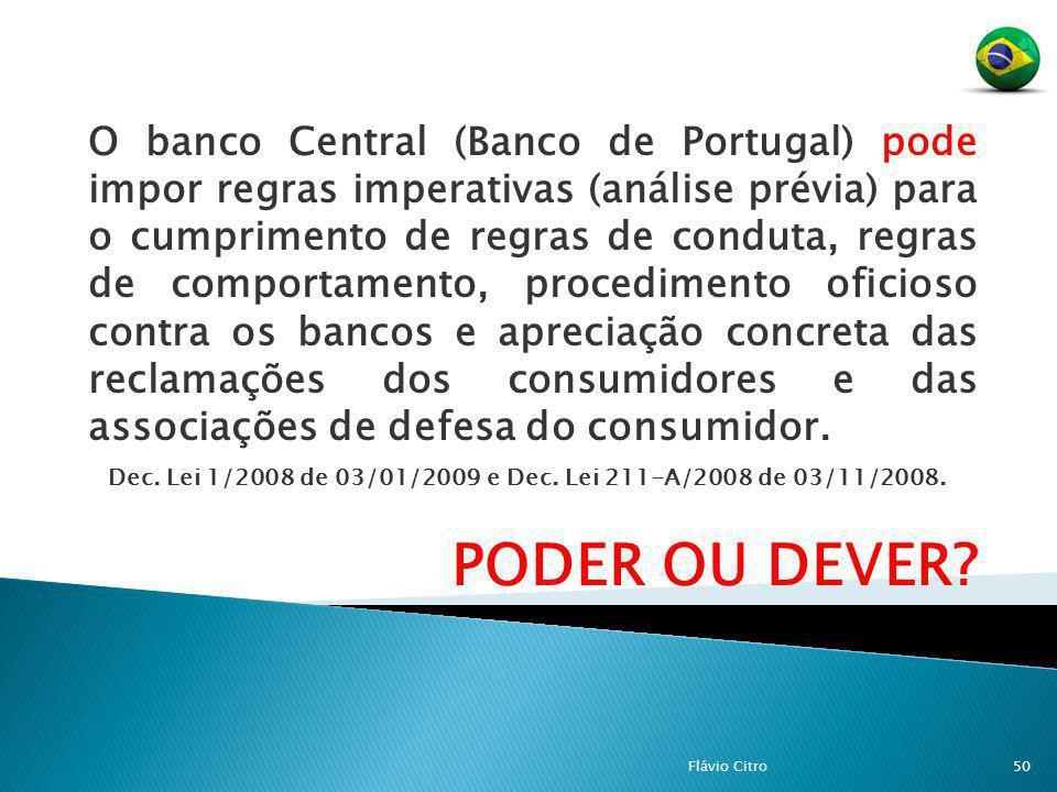O banco Central (Banco de Portugal) pode impor regras imperativas (análise prévia) para o cumprimento de regras de conduta, regras de comportamento, p