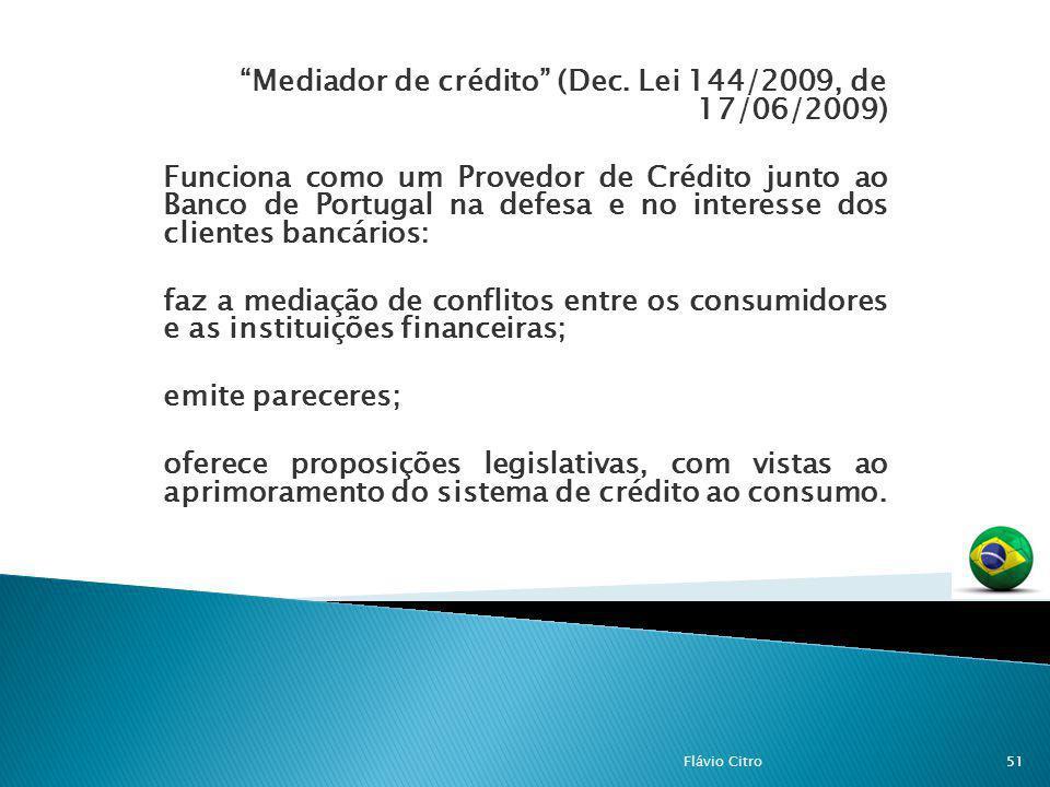 Mediador de crédito (Dec. Lei 144/2009, de 17/06/2009) Funciona como um Provedor de Crédito junto ao Banco de Portugal na defesa e no interesse dos cl