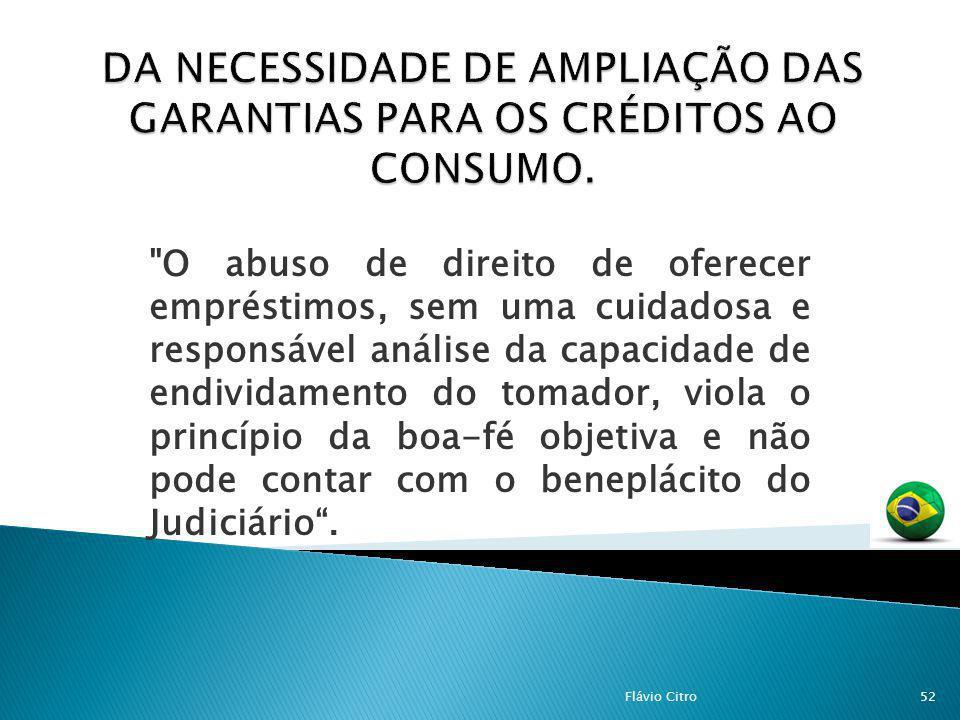 O abuso de direito de oferecer empréstimos, sem uma cuidadosa e responsável análise da capacidade de endividamento do tomador, viola o princípio da boa-fé objetiva e não pode contar com o beneplácito do Judiciário.