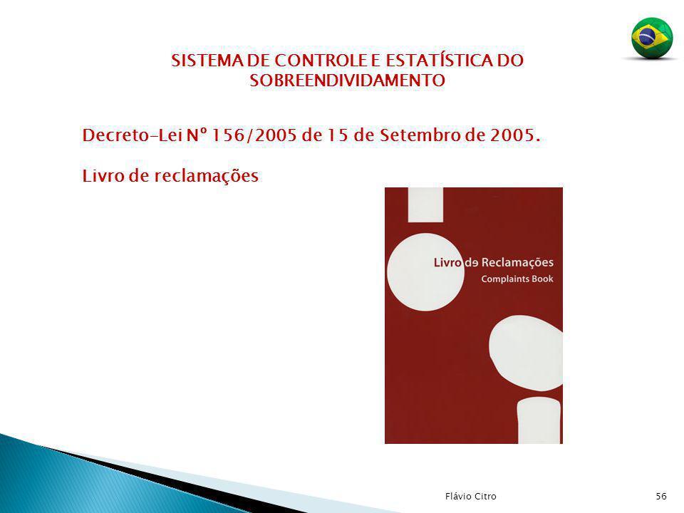 56 Decreto-Lei Nº 156/2005 de 15 de Setembro de 2005. Livro de reclamações SISTEMA DE CONTROLE E ESTATÍSTICA DO SOBREENDIVIDAMENTO Flávio Citro