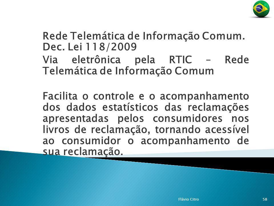 Rede Telemática de Informação Comum. Dec. Lei 118/2009 Via eletrônica pela RTIC – Rede Telemática de Informação Comum Facilita o controle e o acompanh