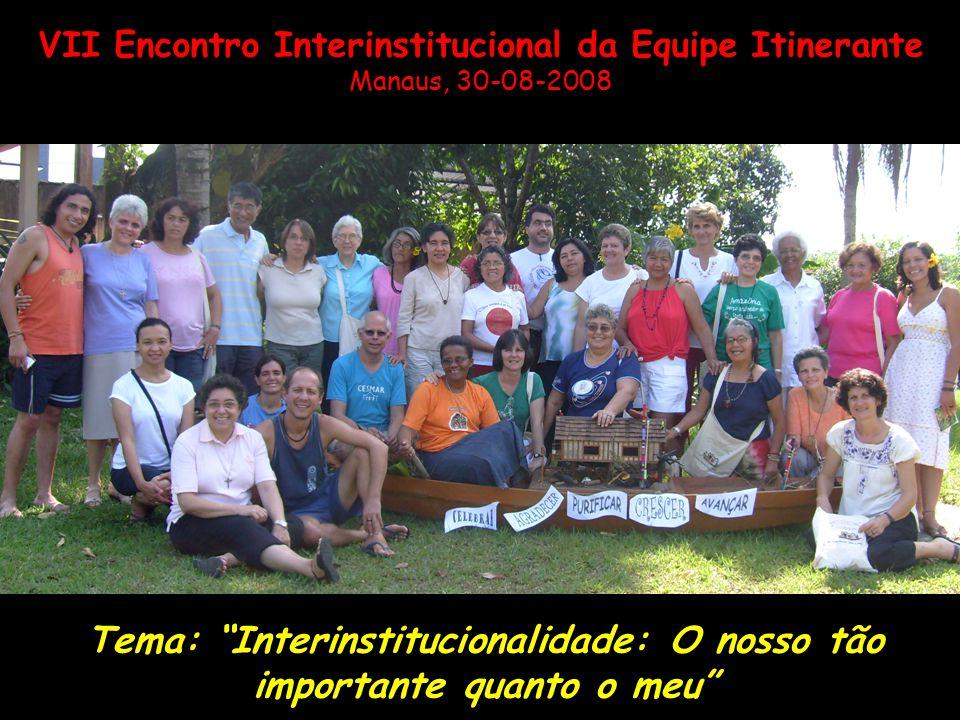 VII Encontro Interinstitucional da Equipe Itinerante Manaus, 30-08-2008 Tema: Interinstitucionalidade: O nosso tão importante quanto o meu