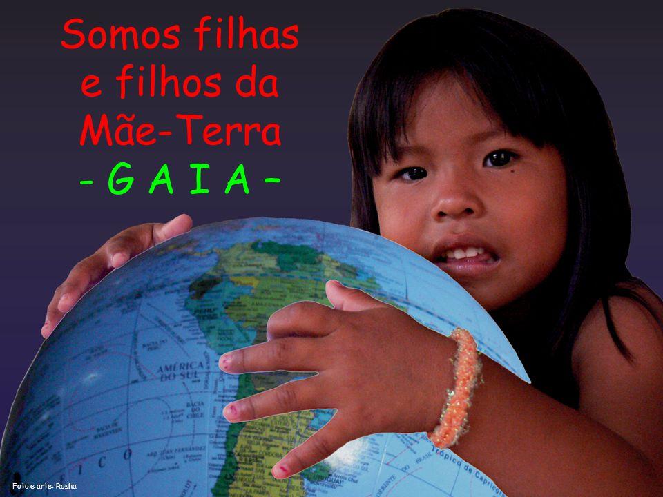 Somos filhas e filhos da Mãe-Terra - G A I A – Foto e arte: Rosha