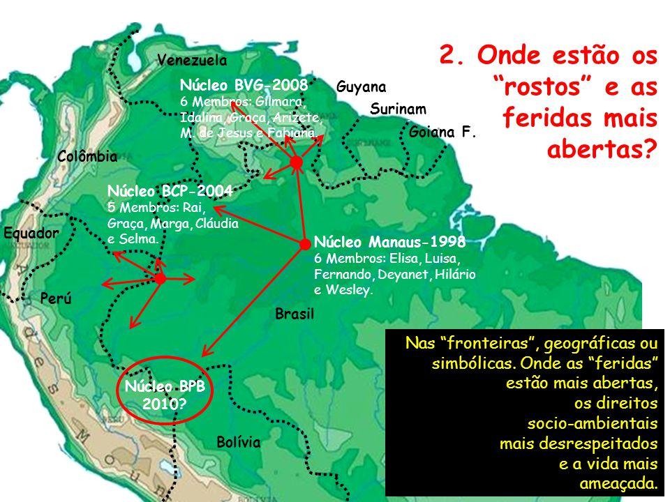 Brasil Bolívia Perú Equador Colômbia Venezuela Goiana F. Guyana Surinam Núcleo BCP-2004 5 Membros: Rai, Graça, Marga, Cláudia e Selma. Núcleo Manaus-1