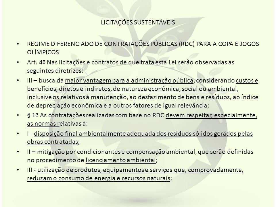 LICITAÇÕES SUSTENTÁVEIS REGIME DIFERENCIADO DE CONTRATAÇÕES PÚBLICAS (RDC) PARA A COPA E JOGOS OLÍMPICOS Art. 4º Nas licitações e contratos de que tra