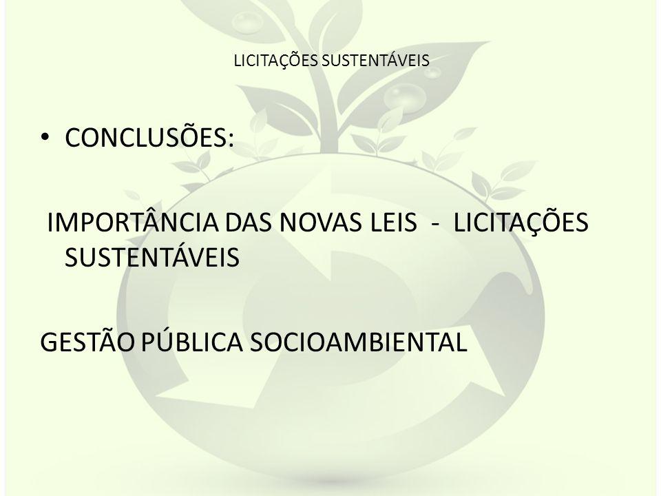 LICITAÇÕES SUSTENTÁVEIS CONCLUSÕES: IMPORTÂNCIA DAS NOVAS LEIS - LICITAÇÕES SUSTENTÁVEIS GESTÃO PÚBLICA SOCIOAMBIENTAL