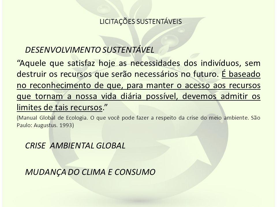 LICITAÇÕES SUSTENTÁVEIS ESTADO CONSUMIDOR - 15% PIB- R$ 600 Bilhões LICITAÇÕES– POLÍTICA PÚBLICA LICITAÇÃO SUSTENTÁVEL critérios ambientais nas contratações públicas: produção, consumo e descarte menor impacto sobre a saúde humana e o meio ambiente