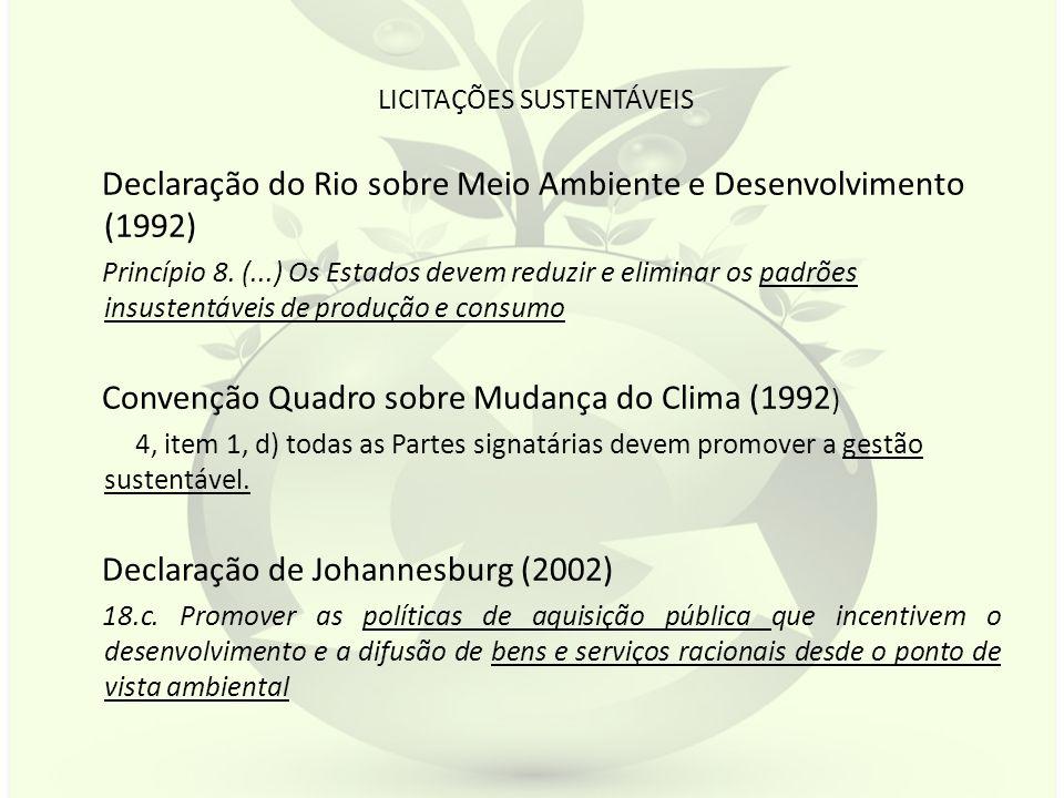 LICITAÇÕES SUSTENTÁVEIS Declaração do Rio sobre Meio Ambiente e Desenvolvimento (1992) Princípio 8. (...) Os Estados devem reduzir e eliminar os padrõ