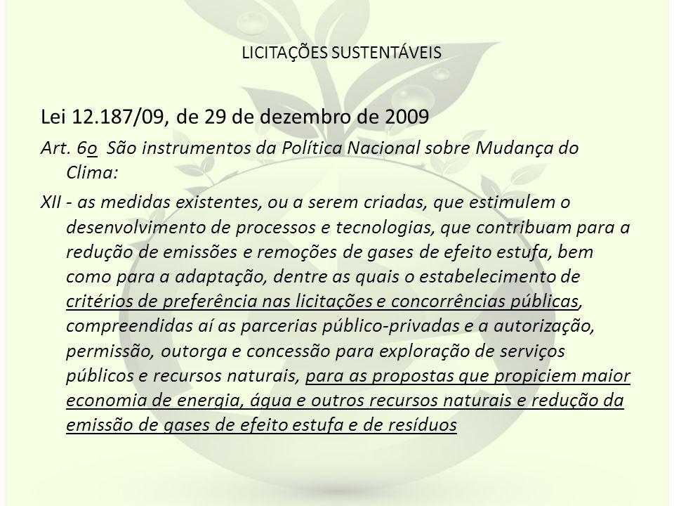 LICITAÇÕES SUSTENTÁVEIS Lei 12.187/09, de 29 de dezembro de 2009 Art. 6o São instrumentos da Política Nacional sobre Mudança do Clima: XII - as medida