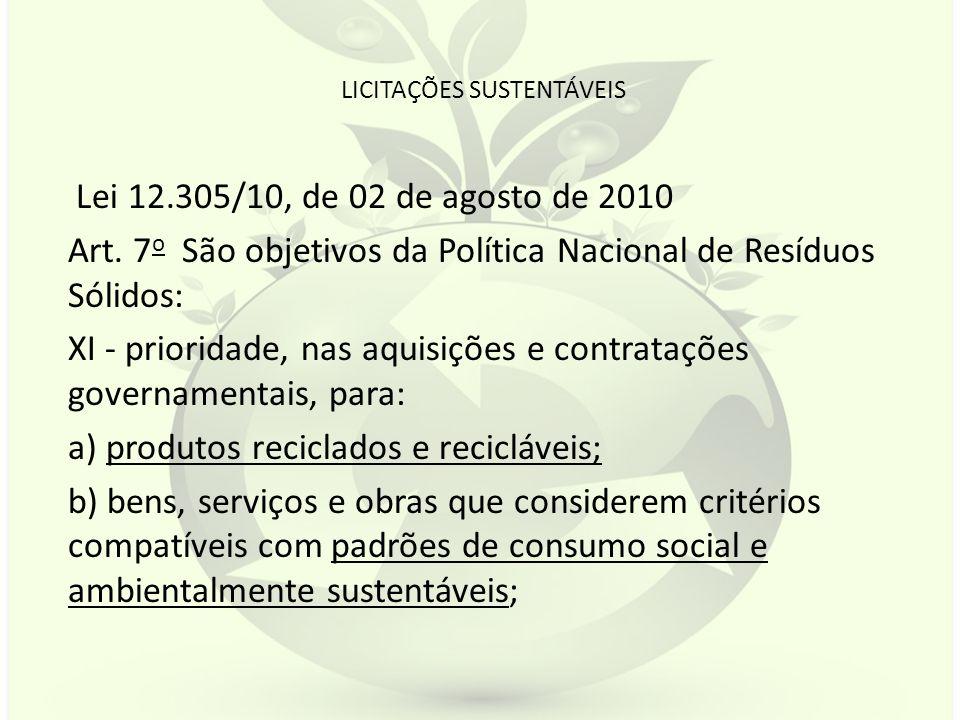 LICITAÇÕES SUSTENTÁVEIS Lei 12.305/10, de 02 de agosto de 2010 Art. 7 o São objetivos da Política Nacional de Resíduos Sólidos: XI - prioridade, nas a