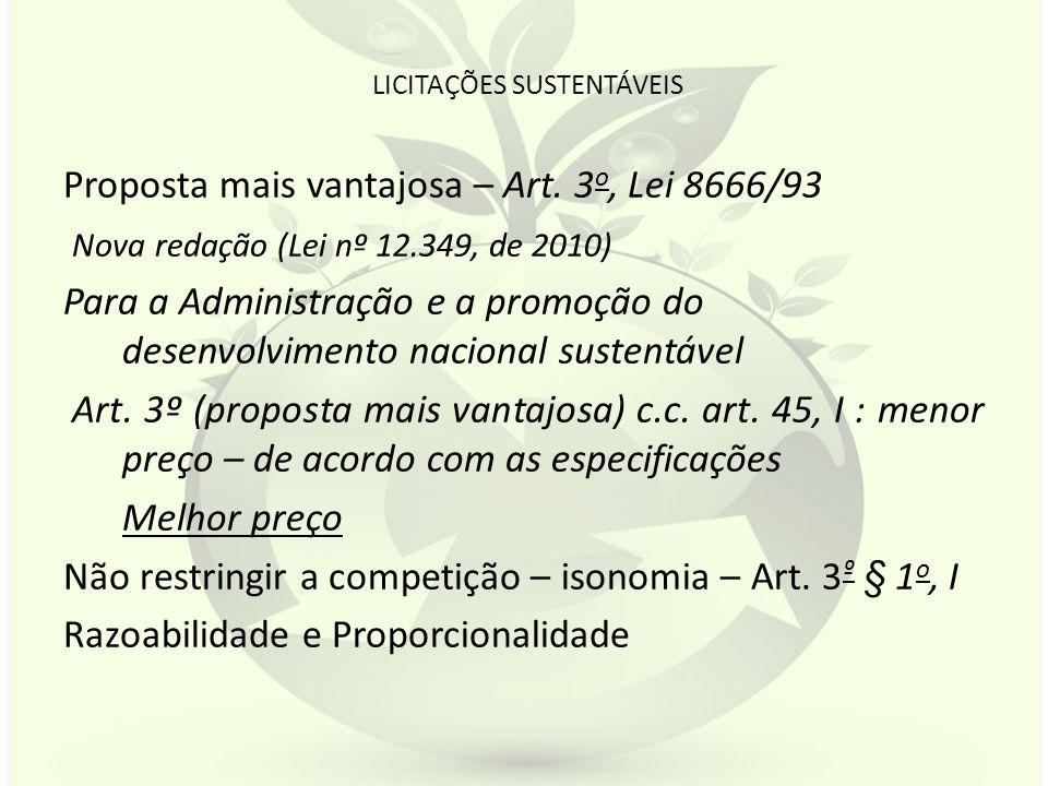 LICITAÇÕES SUSTENTÁVEIS Proposta mais vantajosa – Art. 3 o, Lei 8666/93 Nova redação (Lei nº 12.349, de 2010) Para a Administração e a promoção do des
