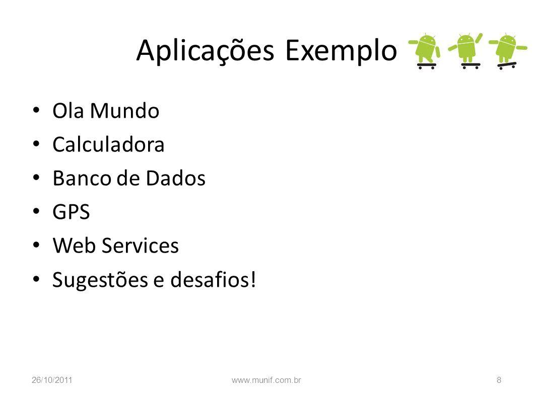 Aplicações Exemplo Ola Mundo Calculadora Banco de Dados GPS Web Services Sugestões e desafios! 26/10/2011www.munif.com.br8