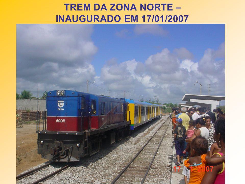 TREM DA ZONA NORTE – INAUGURADO EM 17/01/2007
