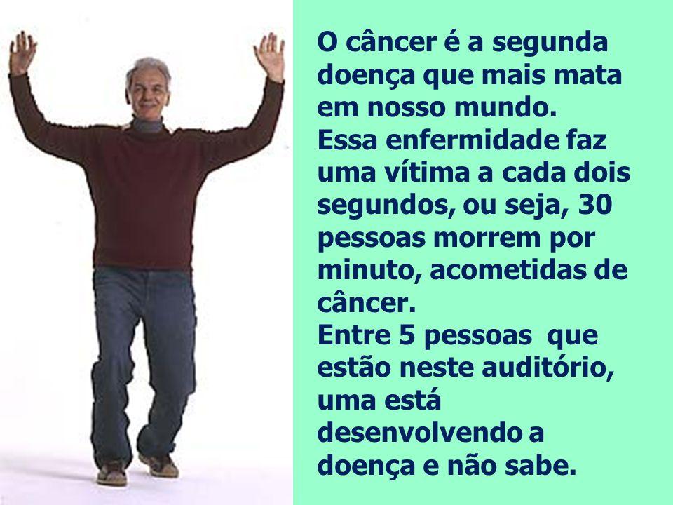 O câncer é a segunda doença que mais mata em nosso mundo. Essa enfermidade faz uma vítima a cada dois segundos, ou seja, 30 pessoas morrem por minuto,