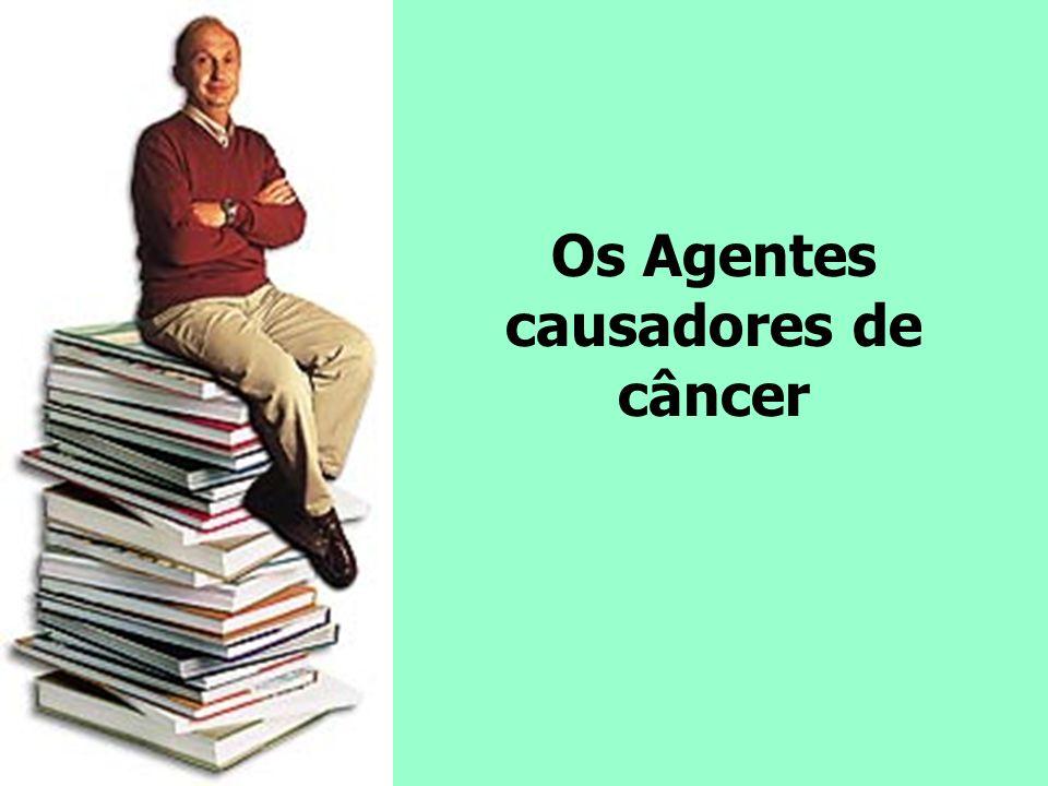 Os Agentes causadores de câncer