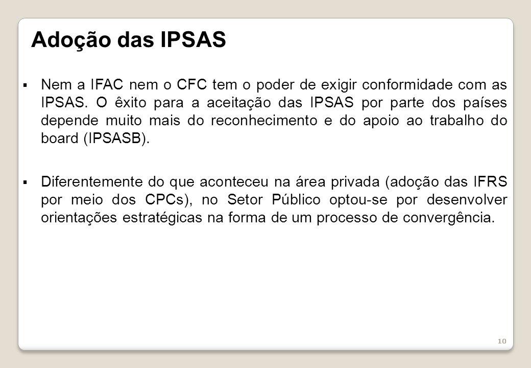 10 Adoção das IPSAS Nem a IFAC nem o CFC tem o poder de exigir conformidade com as IPSAS.