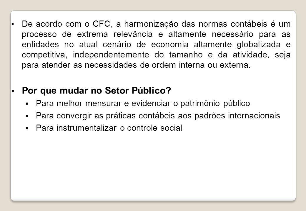 De acordo com o CFC, a harmonização das normas contábeis é um processo de extrema relevância e altamente necessário para as entidades no atual cenário de economia altamente globalizada e competitiva, independentemente do tamanho e da atividade, seja para atender as necessidades de ordem interna ou externa.