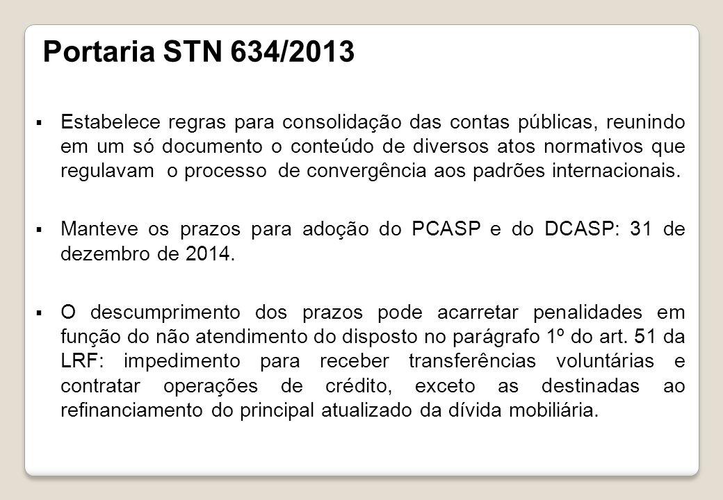 Portaria STN 634/2013 Estabelece regras para consolidação das contas públicas, reunindo em um só documento o conteúdo de diversos atos normativos que regulavam o processo de convergência aos padrões internacionais.