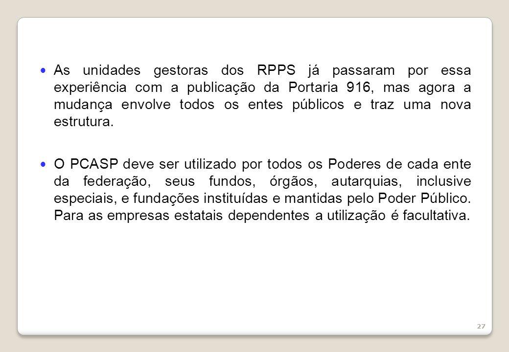 27 As unidades gestoras dos RPPS já passaram por essa experiência com a publicação da Portaria 916, mas agora a mudança envolve todos os entes públicos e traz uma nova estrutura.
