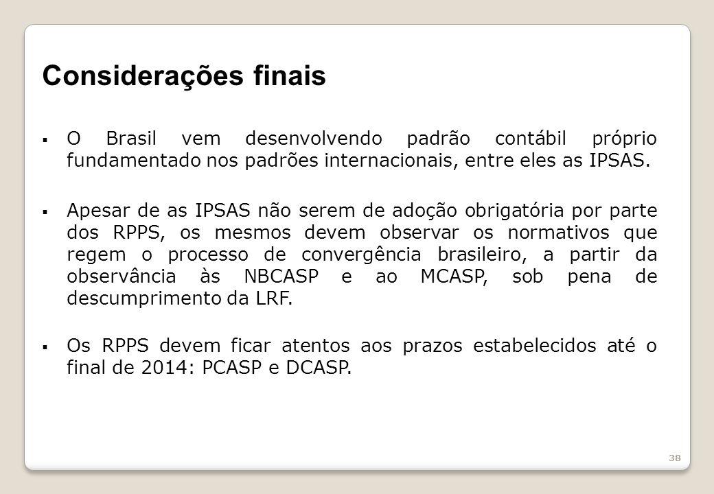 38 Considerações finais O Brasil vem desenvolvendo padrão contábil próprio fundamentado nos padrões internacionais, entre eles as IPSAS.