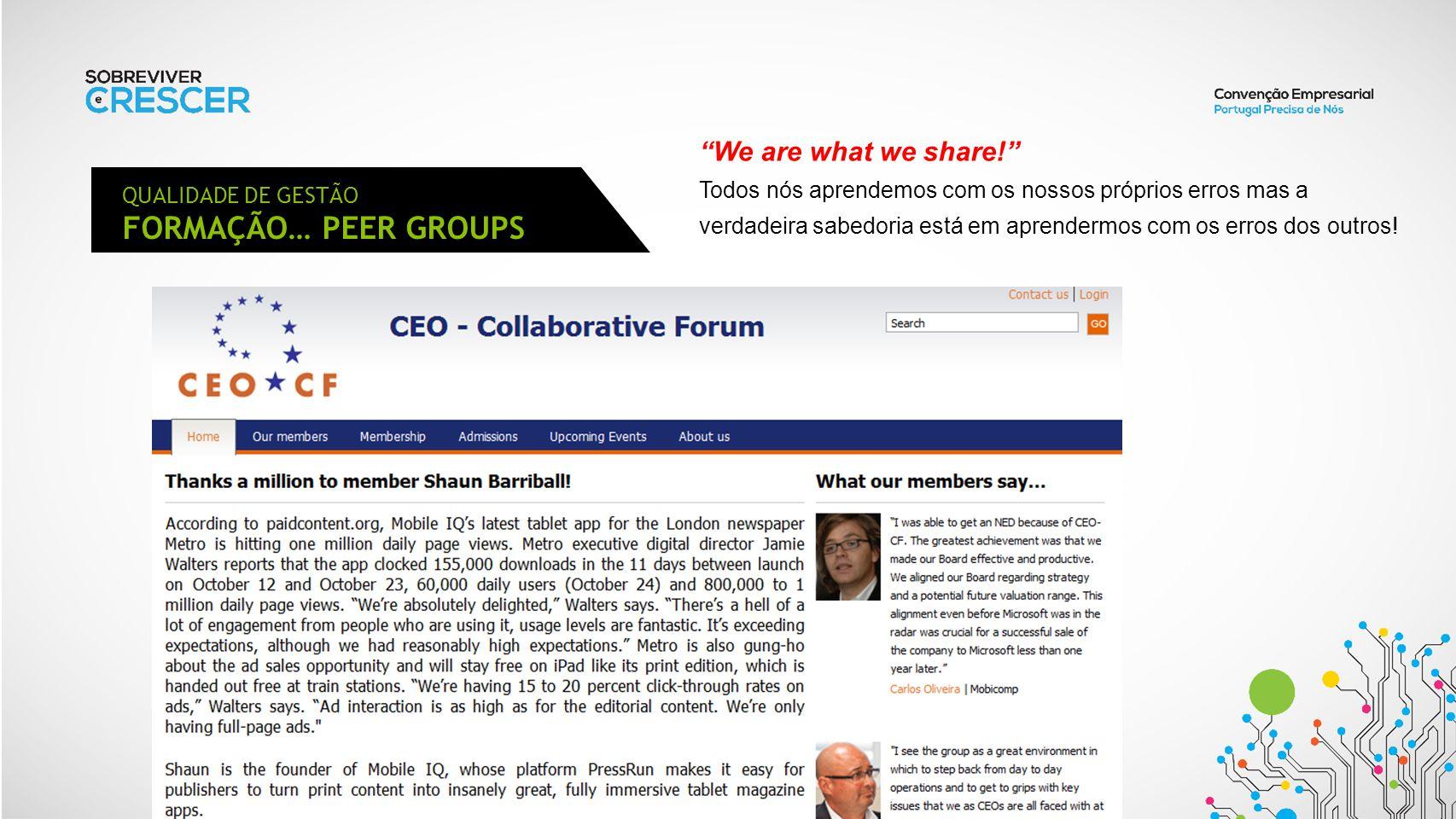 QUALIDADE DE GESTÃO FORMAÇÃO… PEER GROUPS We are what we share.