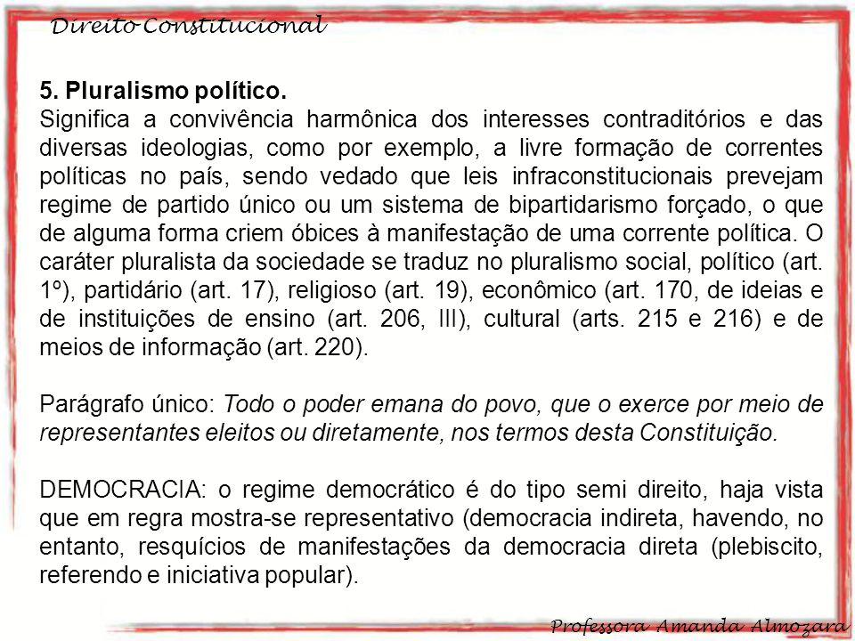 Direito Constitucional Professora Amanda Almozara 10 5. Pluralismo político. Significa a convivência harmônica dos interesses contraditórios e das div