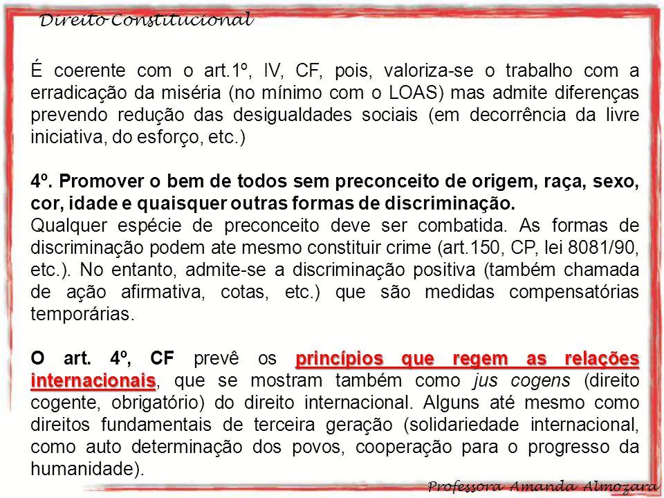 Direito Constitucional Professora Amanda Almozara 13 É coerente com o art.1º, IV, CF, pois, valoriza-se o trabalho com a erradicação da miséria (no mí