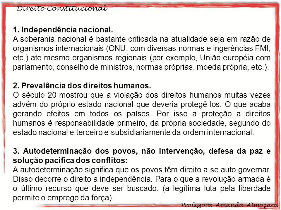 Direito Constitucional Professora Amanda Almozara 14 1. Independência nacional. A soberania nacional é bastante criticada na atualidade seja em razão