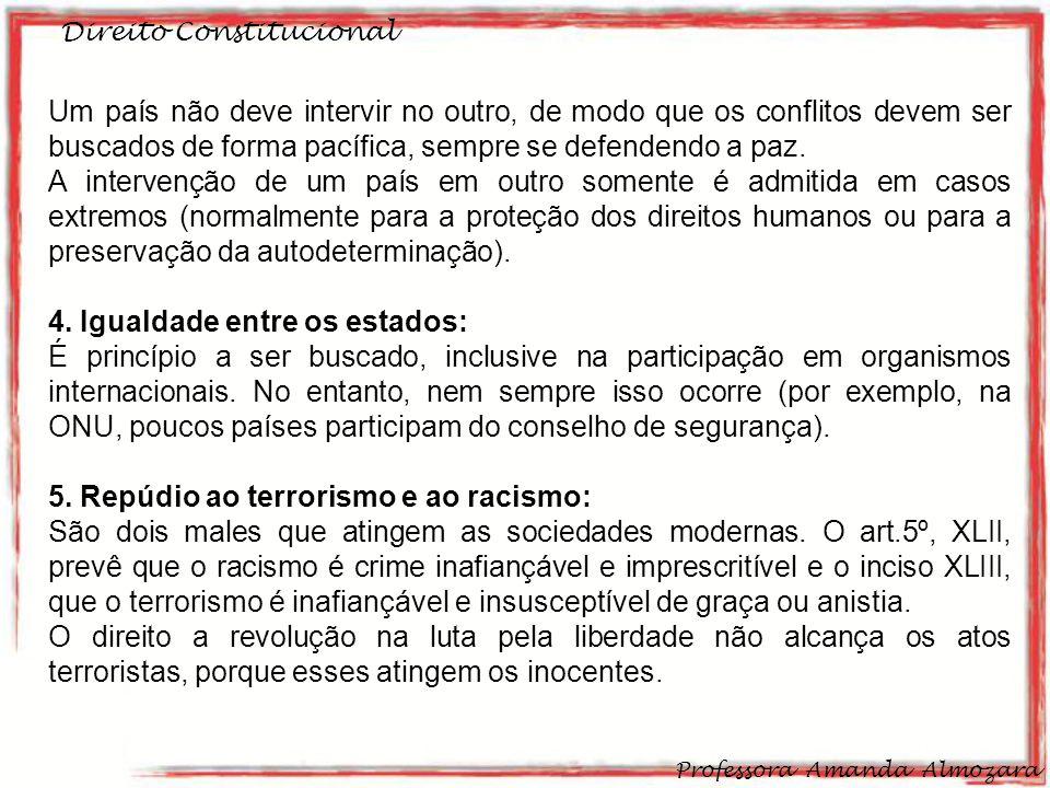 Direito Constitucional Professora Amanda Almozara 15 Um país não deve intervir no outro, de modo que os conflitos devem ser buscados de forma pacífica