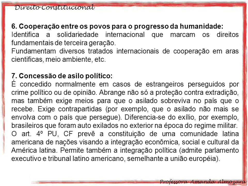 Direito Constitucional Professora Amanda Almozara 16 6. Cooperação entre os povos para o progresso da humanidade: Identifica a solidariedade internaci