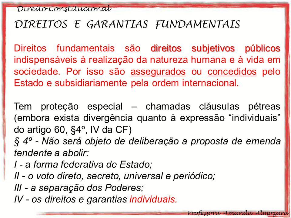 Direito Constitucional Professora Amanda Almozara 18 DIREITOS E GARANTIAS FUNDAMENTAIS direitos subjetivos públicos Direitos fundamentais são direitos