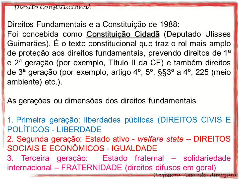Direito Constitucional Professora Amanda Almozara 19 Direitos Fundamentais e a Constituição de 1988: Constituição Cidadã Foi concebida como Constituição Cidadã (Deputado Ulisses Guimarães).