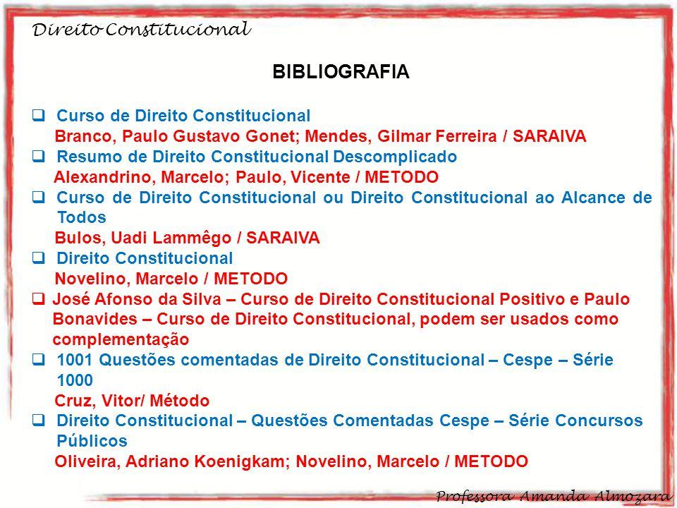 Direito Constitucional Professora Amanda Almozara 2 BIBLIOGRAFIA Curso de Direito Constitucional Branco, Paulo Gustavo Gonet; Mendes, Gilmar Ferreira
