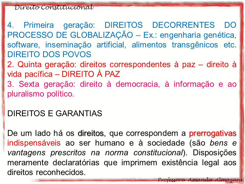 Direito Constitucional Professora Amanda Almozara 20 4. Primeira geração: DIREITOS DECORRENTES DO PROCESSO DE GLOBALIZAÇÃO – Ex.: engenharia genética,