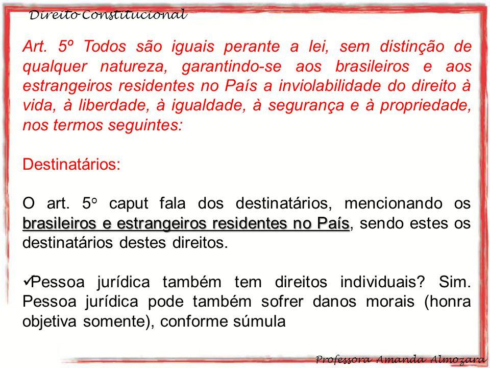 Direito Constitucional Professora Amanda Almozara 22 Art. 5º Todos são iguais perante a lei, sem distinção de qualquer natureza, garantindo-se aos bra