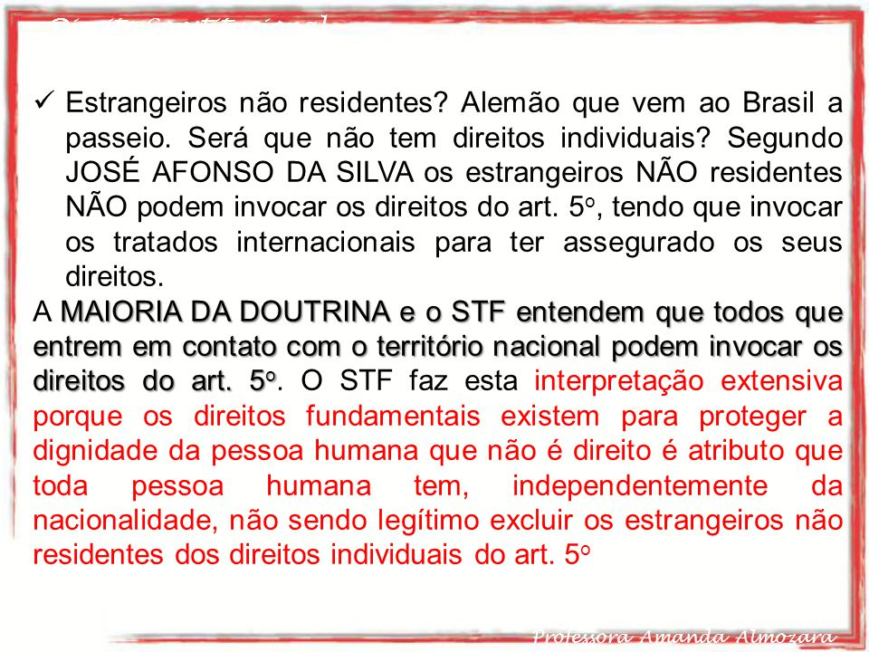 Direito Constitucional Professora Amanda Almozara 23 Estrangeiros não residentes? Alemão que vem ao Brasil a passeio. Será que não tem direitos indivi